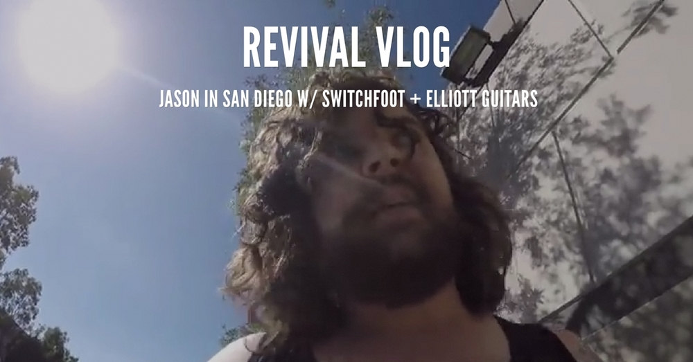 Revival Vlog: Jason in San Diego w/ Switchfoot and Elliott Guitars