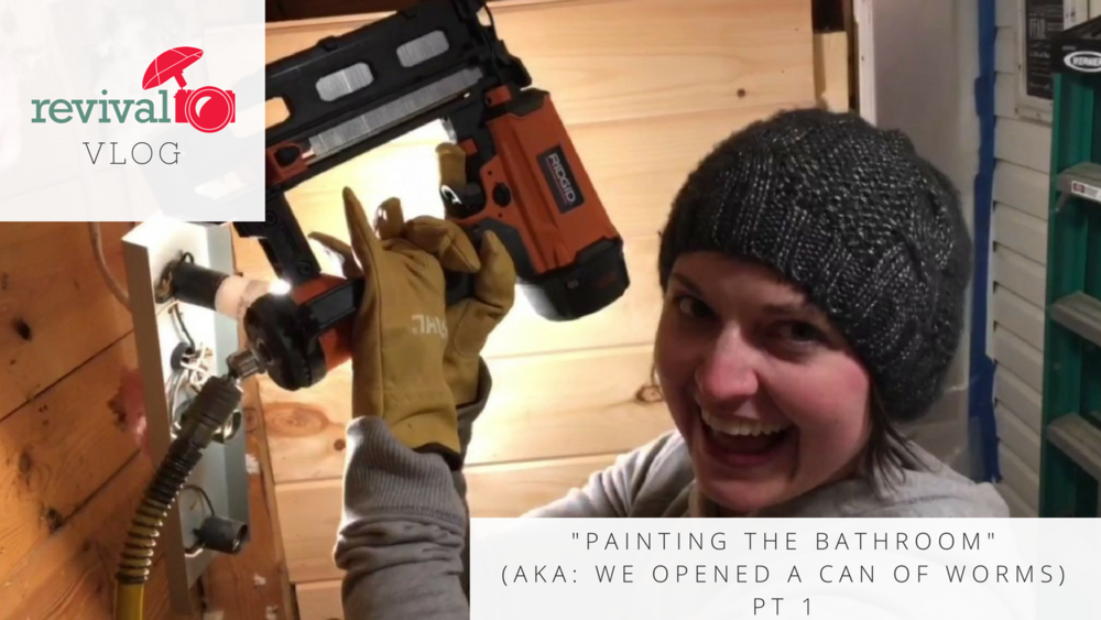 "Revival Vlog: ""Painting the Bathroom"" (AKA: We opened a can of worms) Part I"