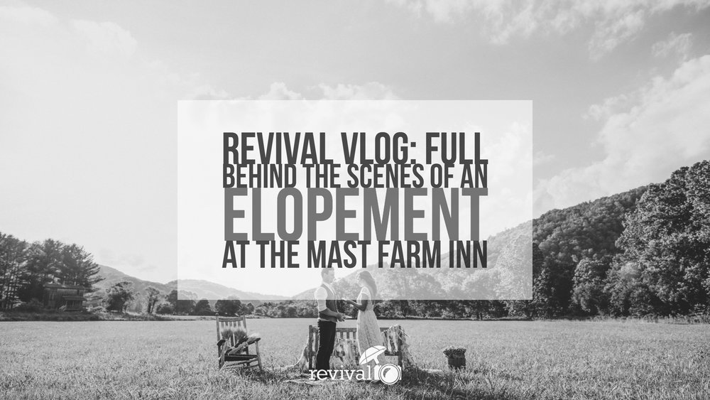Revival Vlog: FULL Behind the Scenes of an Elopement at The Mast Farm Inn Revival Photography www.revivalphotography.com