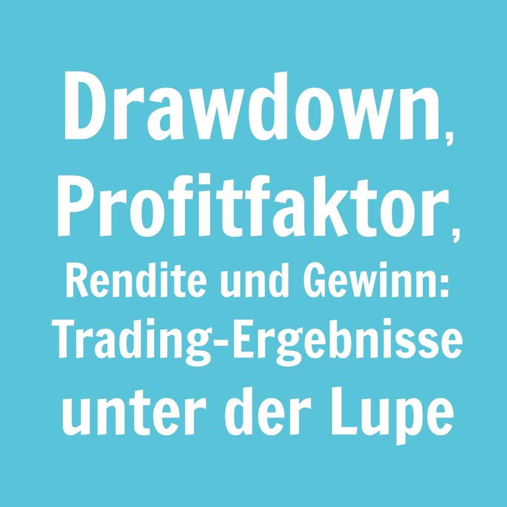 Drawdown, Profitfaktor, Rendite und Gewinn sind die wichtigsten Erfolgskriterien eines EA's
