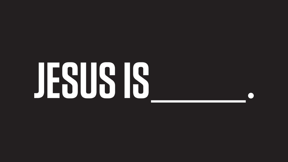 Jesus Is Title Slide.jpg