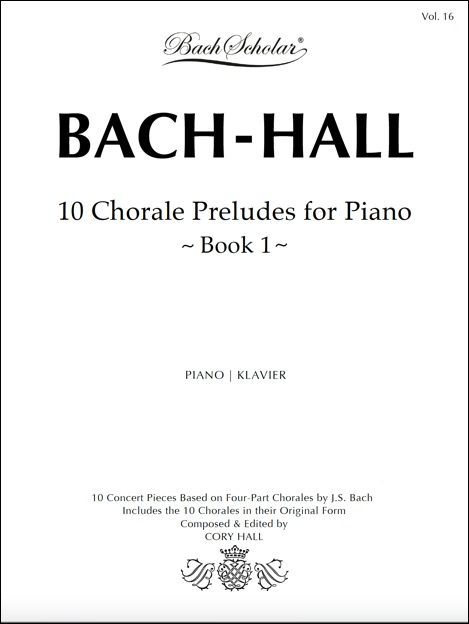 VOLUME 16:     10 Chorale Preludes for Piano, Book 1.     Introduces ten concert pieces based on four-part chorales by J.S. Bach, which are included here in their original form. These are exquisite, first-rate pieces in romantic style that performers and audiences are sure to love. May be performed singly, in pairs or groups, or as a complete opus (total duration ca. 35 minutes).