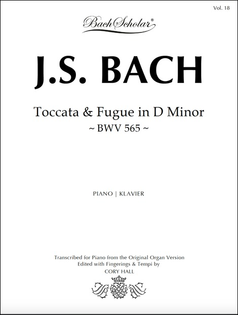 VOLUME 18:   Toccata & Fugue in D Minor, BWV 565.     Authentic and highly effective piano transcription of Bach's famous organ work.