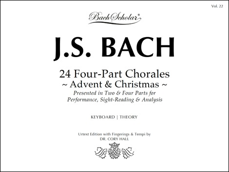 VOLUME 22:     24 Four-Part Chorales, Advent & Christmas.     Presents a selection of Bach's chorales for the Advent and Christmas season notated in two parts (soprano and bass) and the original four parts (SATB). This beautiful, highly legible manuscript is ideal for performance, sight-reading, and analysis at any keyboard instrument.