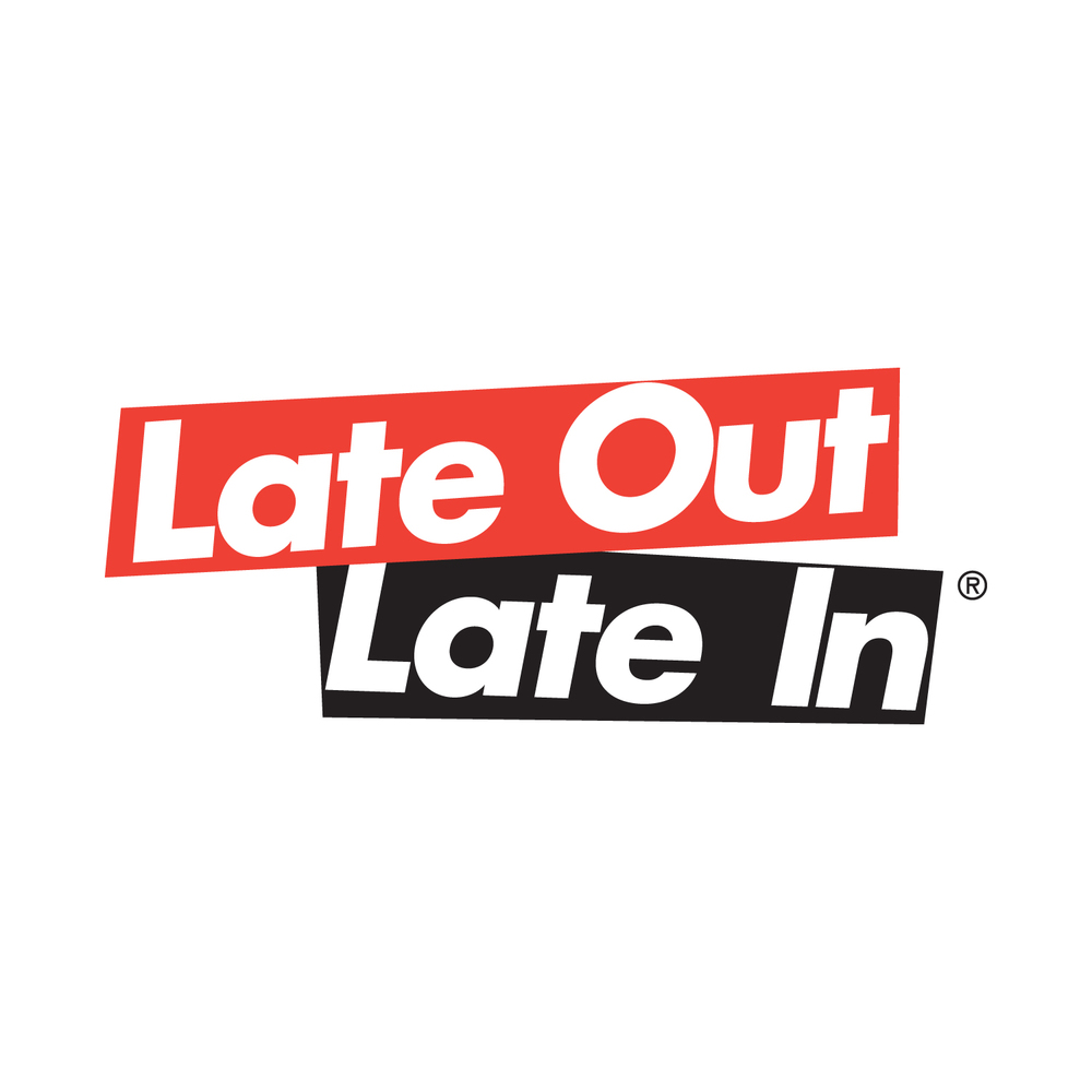 Late Out. Late In.