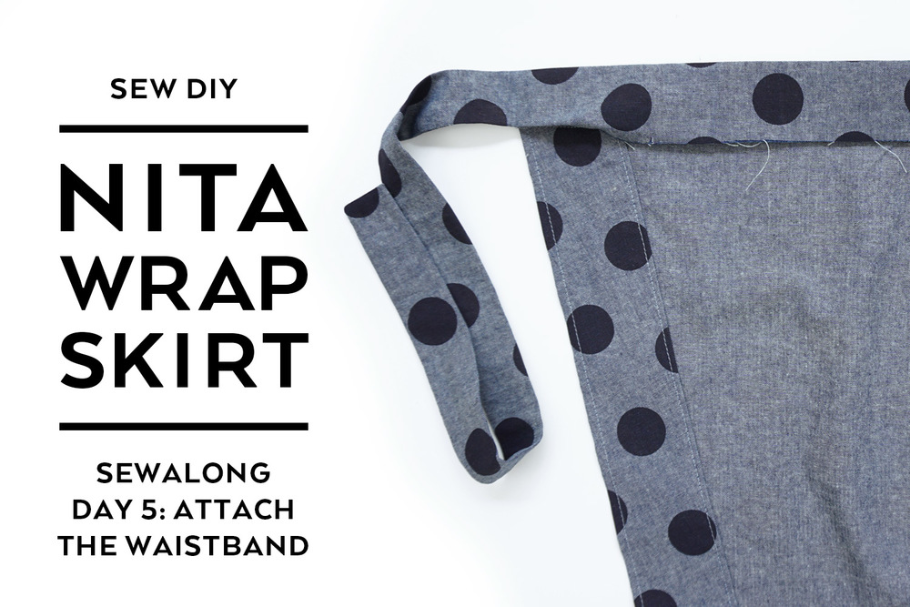 Nita Wrap Skirt Sewalong Day 5: The Waistband — Sew DIY