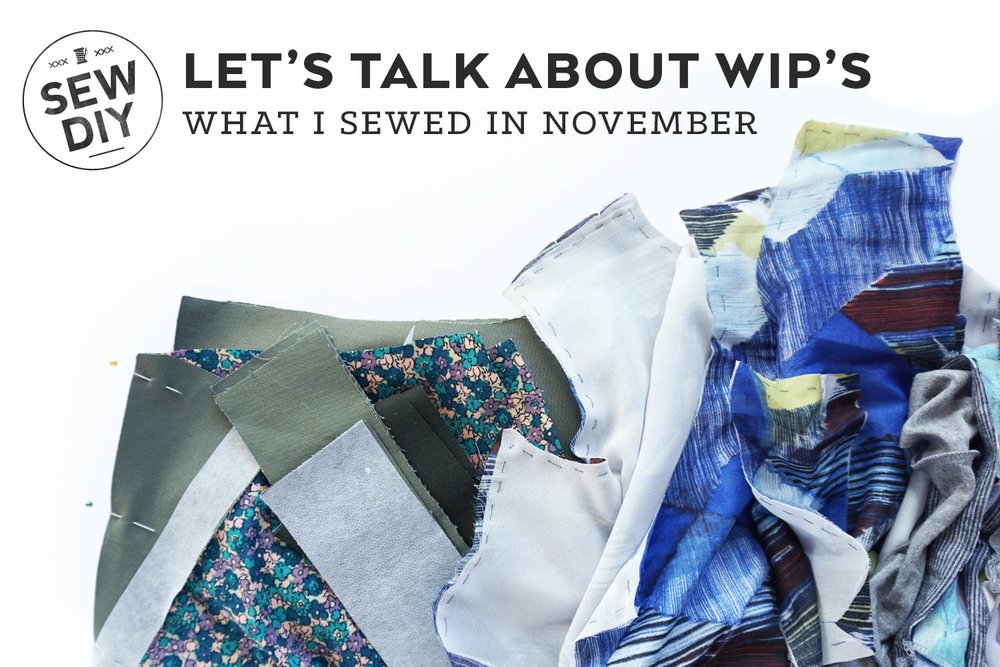 Let's Talk About WIP's – What I sewed in November | Sew DIY