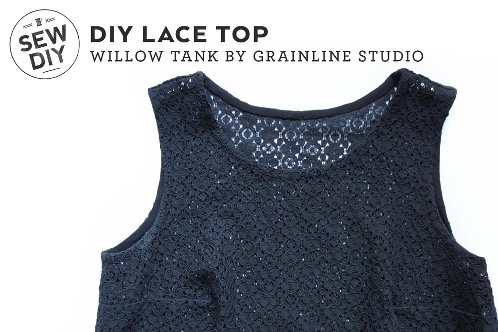DIY Lace Top – Review of the Willow Tank by Grainline Studio | Sew DIY