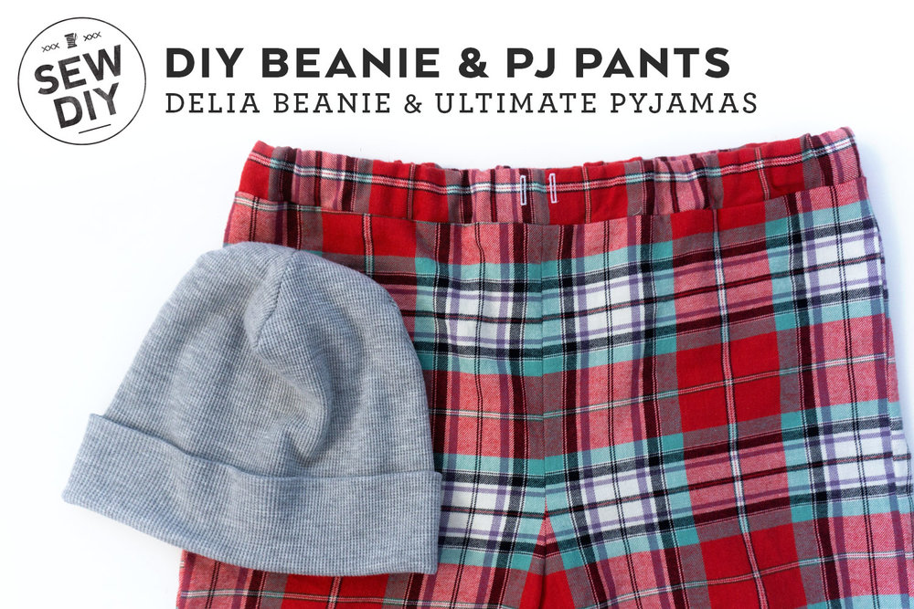 DIY Beanie and PJ pants – Delia Beanie and Ultimate Pyjamas patterns