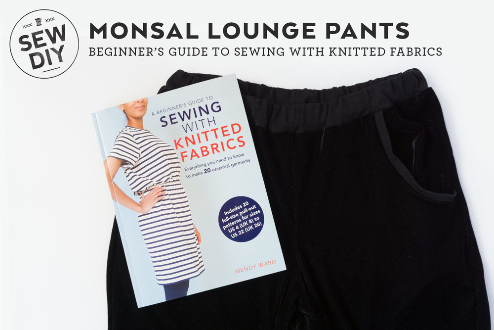 Monsal Lounge Pants – A Beginner's Guide to Sewing with Knitted Fabrics | Sew DIY