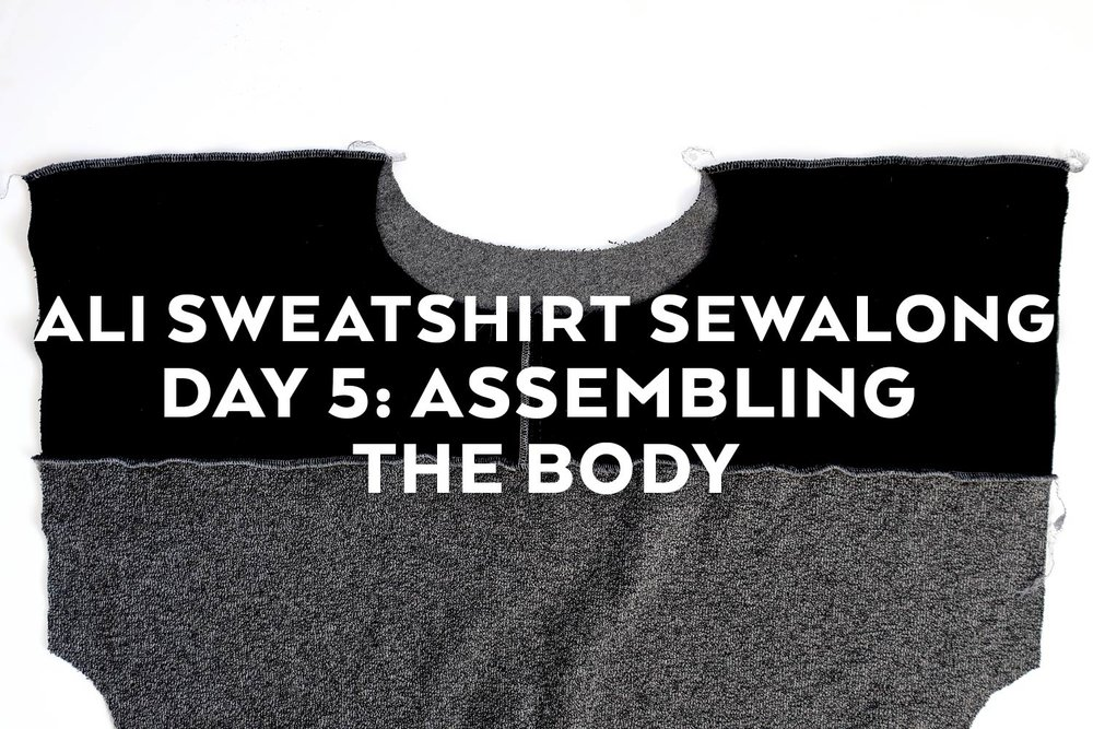 Ali Sweatshirt Sewalong Day 5 - Assembling the Body | Sew DIY