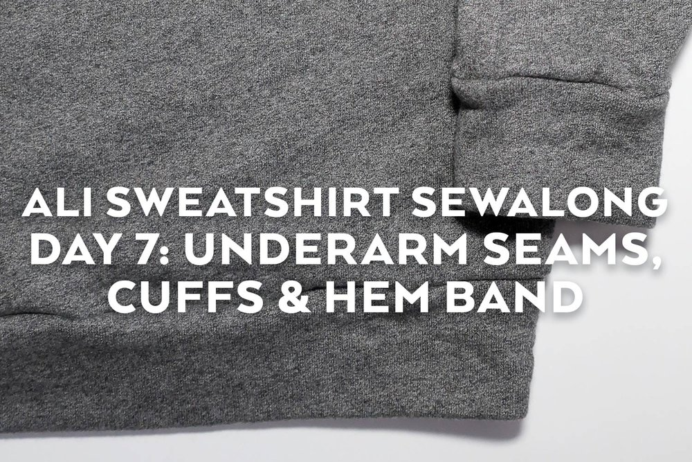 Ali Sweatshirt Sewalong Day 7 - Underarm Seam, Cuffs & Hem Band | Sew DIY
