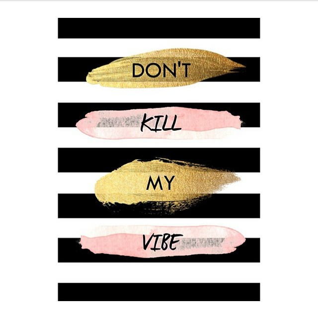 Mantra for this week. #dontkillmyvibe