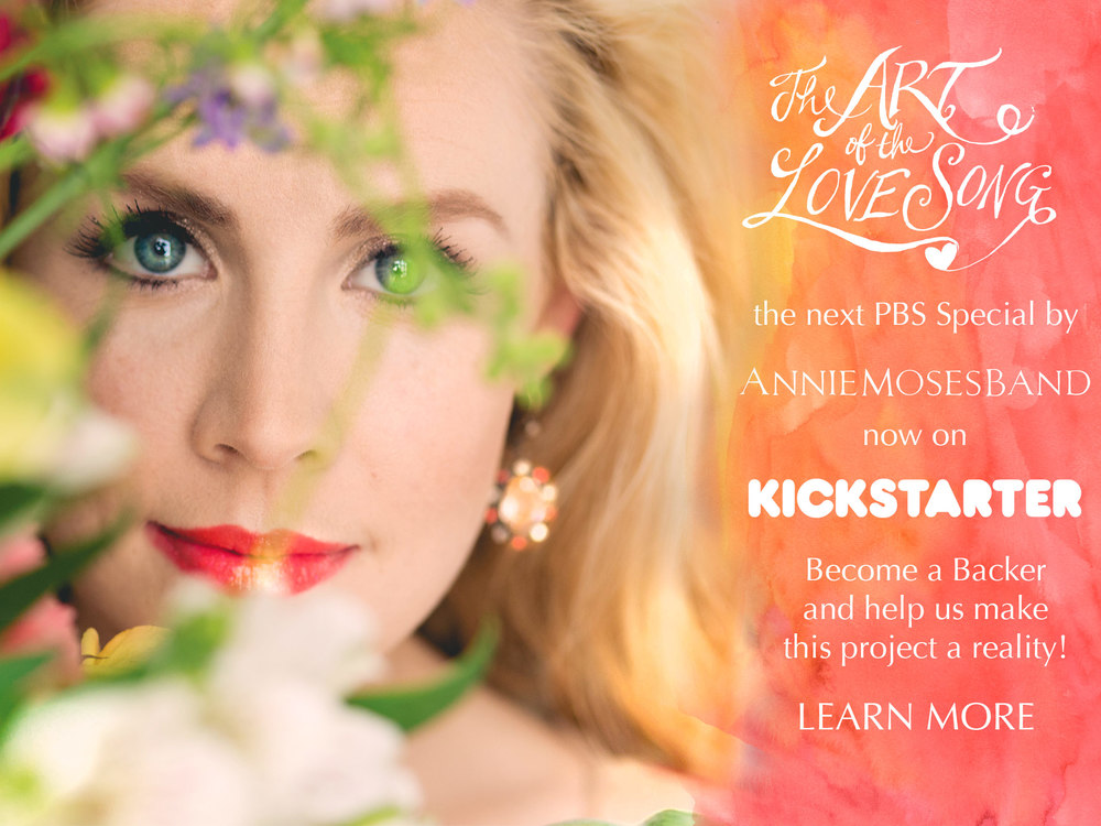 Annie Moses Band is doing a Kickstarter to launch their next PBS special, The Art of the Love Song - click the image above to learn more and to help make this project a reality!