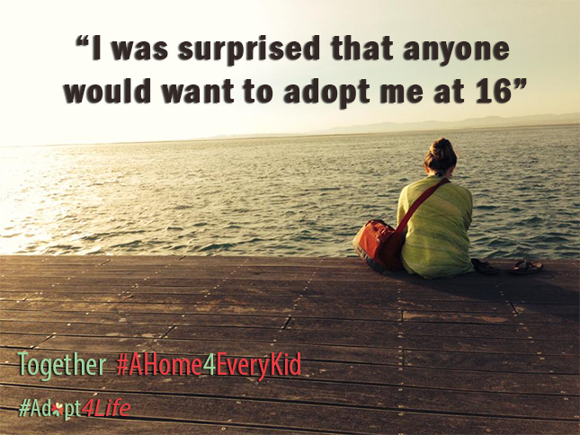 """""""I was surprised that anyone would want to adopt me at 16. I thought, what do I have to offer to this family? Am I good enough? Will this work out?"""""""