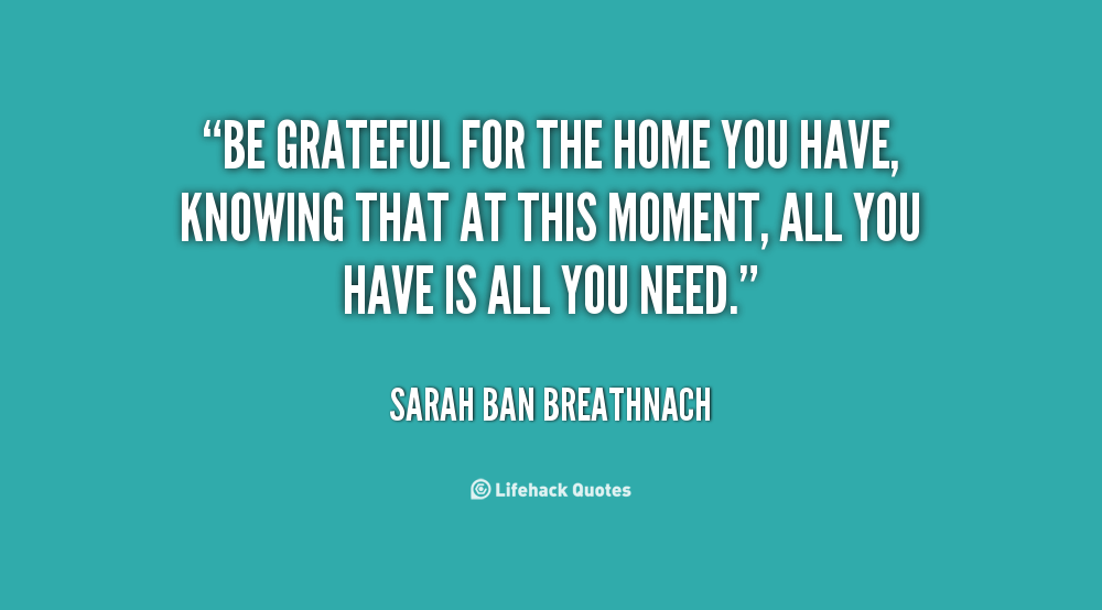 quote-Sarah-Ban-Breathnach-be-grateful-for-the-home-you-have-92991