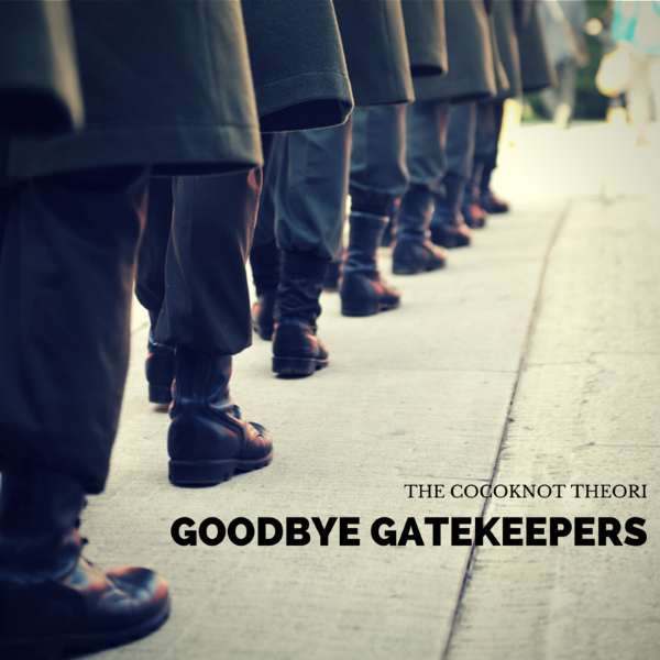 goodbye gatekeepers the cocoknot theori