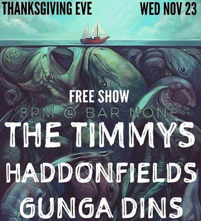 Family's are terrible! Come out and get radical with us the night before Thanksgiving and be too hungover for your racist uncle to bother you! #thegungadins #thehaddonfields #thetimmys