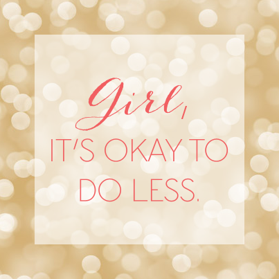 Reminder: It's okay to do less.