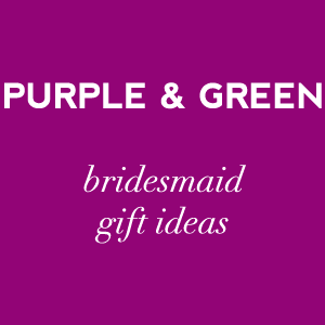 gift ideas for bridesmaids in purple and green on Showerbelle