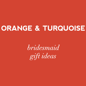 bridesmaid gifts ideas in orange and turquoise.png