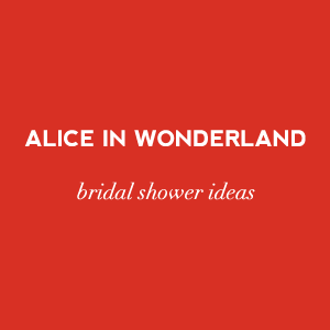 Alice in Wonderland themed bridal showers