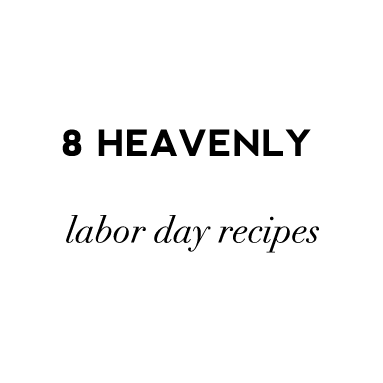 8 heavenly labor day recipes you should definitely try this weekend