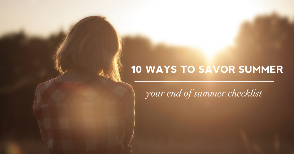 10 ways to savor summer: your end of summer checklist