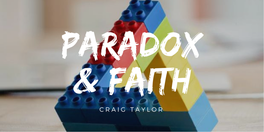 Paradox and Faith Sermon by Craig Taylor