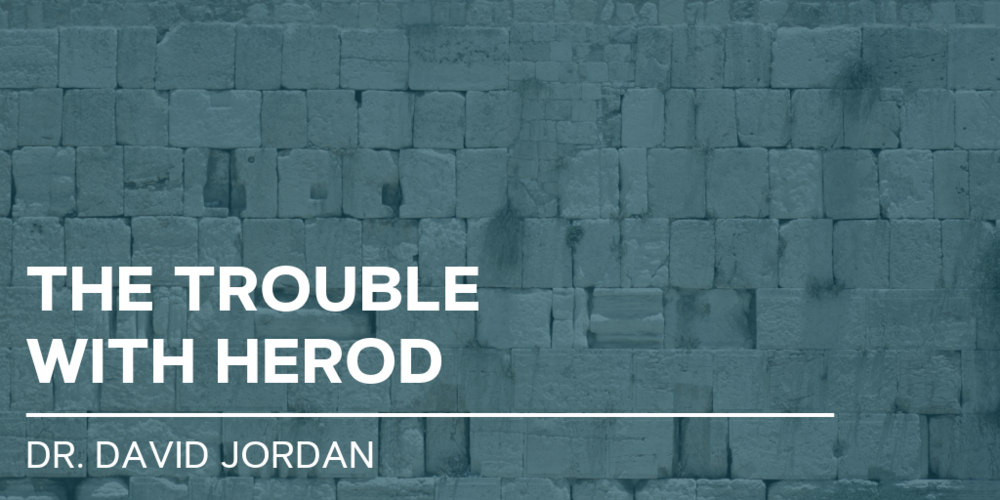 first-baptist-church-decatur-sermons-the-trouble-with-herod-david-jordan.png