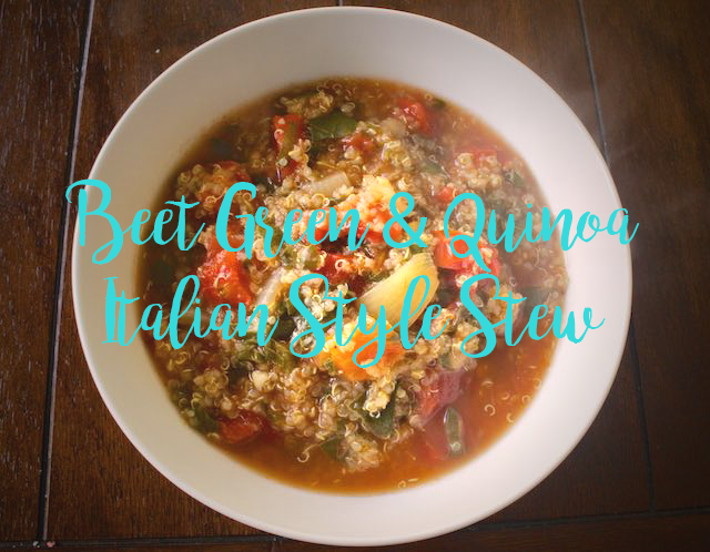 Beet Green & Quinoa Italian Style Stew