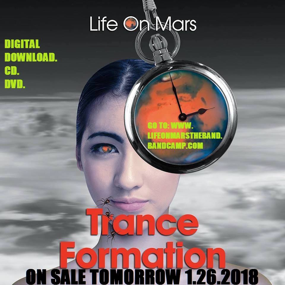 Life On Mars - Trance Formation ON SALE TOMORROW 1.26.2018 GO TO:  WWW.LIFEONMARSTHEBAND.BANDCAMP.COM