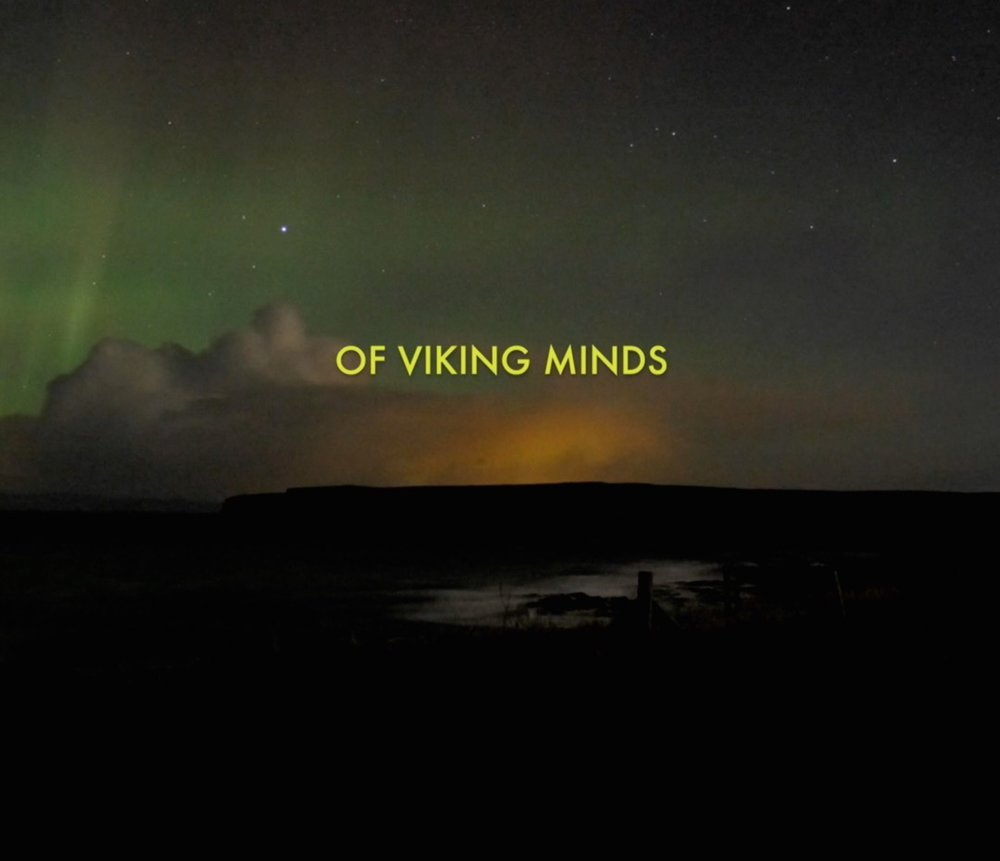OF VIKING MINDS  Director: Chris Case  Running time: 5 mins  Facing the Atlantic Ocean, deep in the Northern hemisphere, lay Islands steeped in history.   Explore these wind battered, weather beaten coastlines, molded in the might of Northern storms and the men who brave their force. Their stories, myths and legends will take you into the depths of Viking minds.