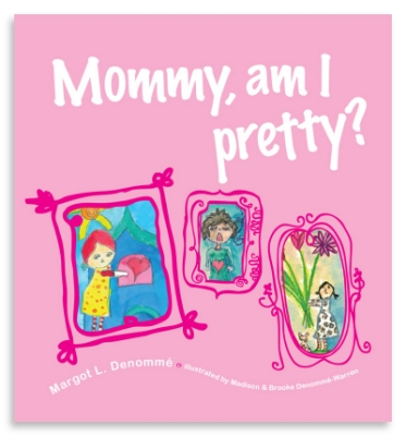 Mommy, am I pretty? Margot L. Denomme