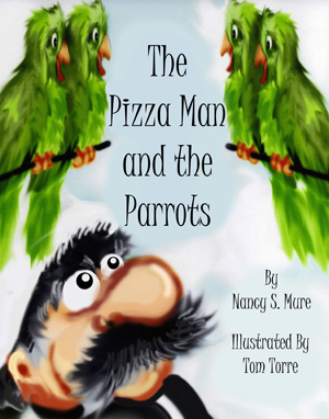 The Pizza Man and the Parrots by Nancy S. Mure