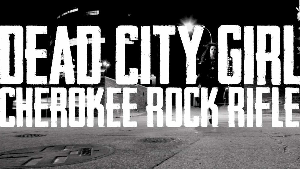 Dead City Girl music video performed by Cherokee Rock Rifle
