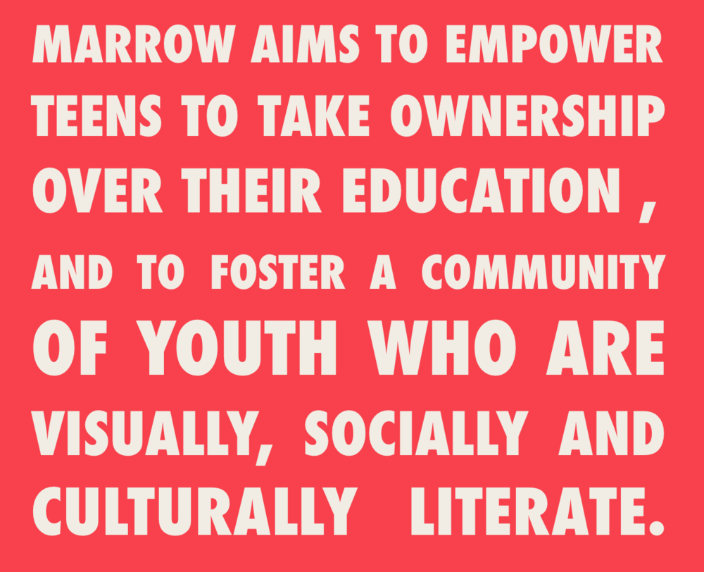 """Marrow aims to empower teens to take ownership over their education, and to foster a community of youth who are visually, socially, and culturally literate."""