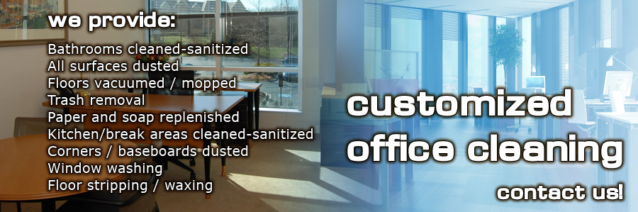 """Two general office photos with the following words written over them, """"We provide: bathrooms cleaned-sanitized, all surfaces dusted, floors vacuumed and mopped, trash removal, paper and soap replenished, kitchen and break areas cleaned-sanitized, corners and baseboards dusted, window washing, and floor stripping and waxing. Contact us for Customized Office Cleaning."""""""