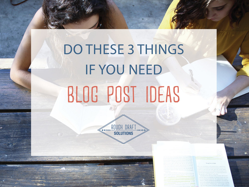 Do These 3 Things if You Need Blog Post Ideas