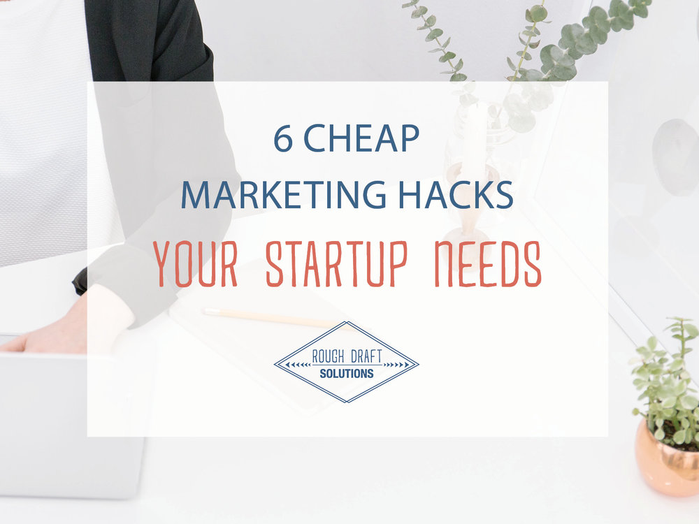 Cheap Marketing Hacks Your Startup Needs from Rough Draft Solutions