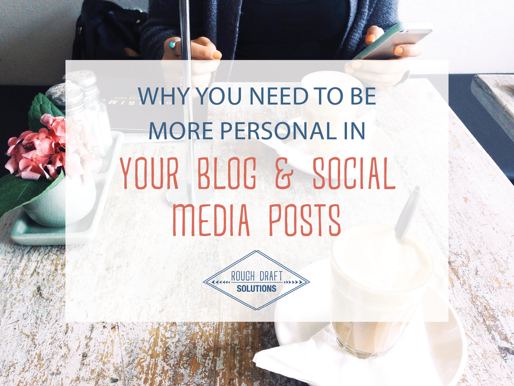 Why You Need to Be More Personal in Your Blog & Social Media Posts.png