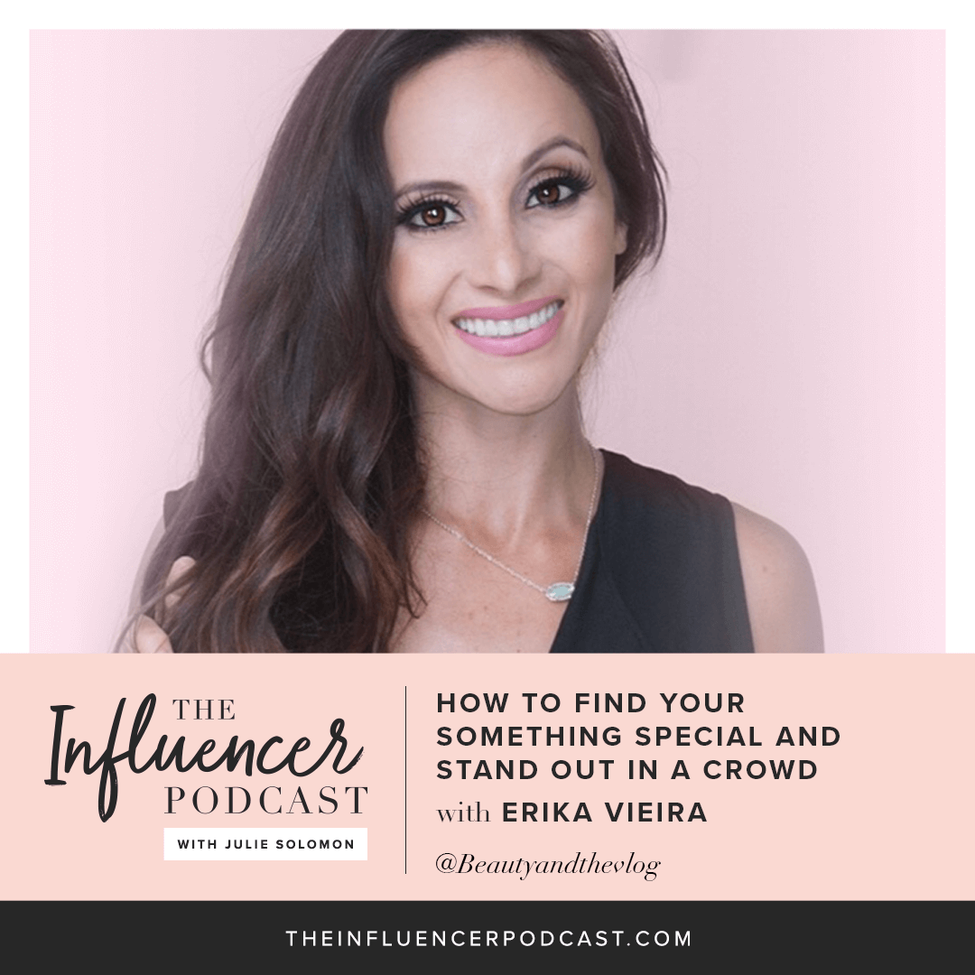 7b110b4453fa 054  How to Find Your Something Special and Stand Out in a Crowd with Erika  Vieira — Host of The Influencer Podcast