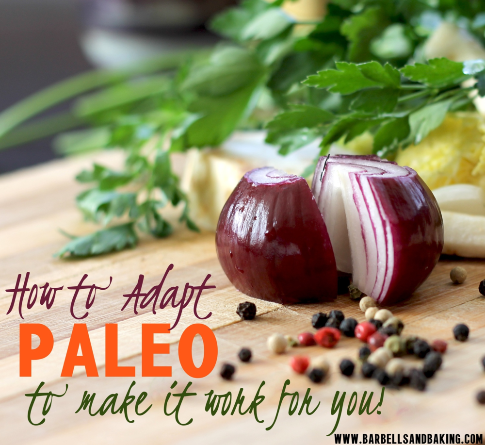 How To Adapt Paleo To Make It Work For You - www.barbellsandbaking.com