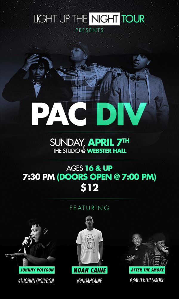"""PAC DIV x Noah Caine:  PAC DIV'S nationwide  """"Light Up    The Night Tour""""       Sunday, April 7th  The Studio @ Webster Hall  Ages 16 & Up 7:30 PM (Doors Open @ 7:00 PM) $12     Buy tickets here:http://tktwb.tw/YA4FEv   STEADY!"""