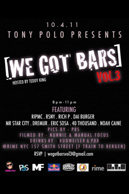 Come out , you know  how I get down .    Steady .     8pm     October 4, 2011        RIME  157 Smith Street, 11201 Brooklyn NYC       RSVP:  wegotbarsvol3@gmail.com