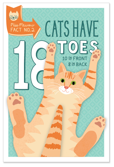 Cats have 18 toes. 10 in front. 8 in back.