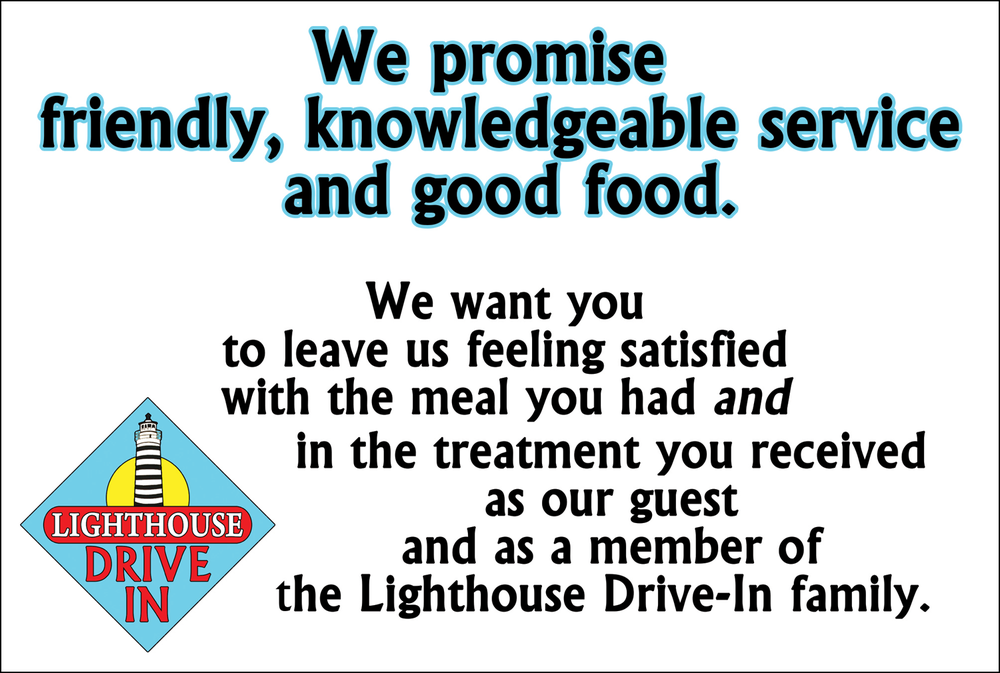 We hope you enjoy your experience at the Lighthouse Drive-In, whether its your first or your hundredth!