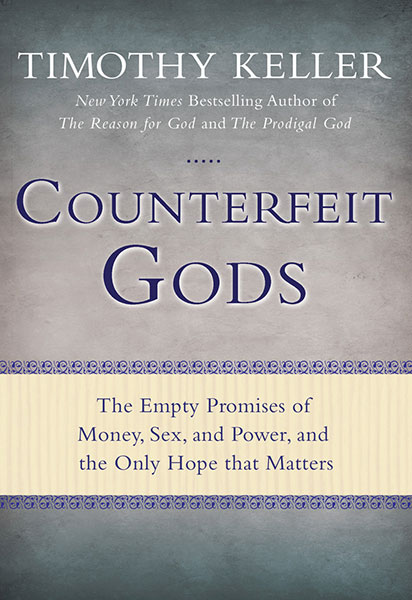 Counterfeit Gods — Timothy Keller