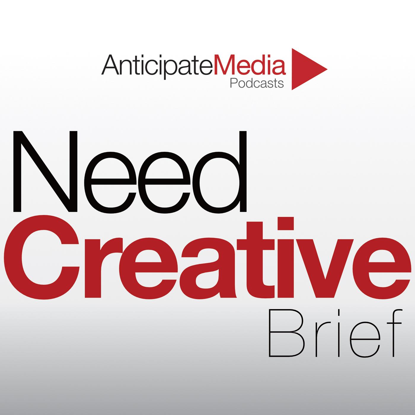 NeedCreative Brief Podcast - Anticipate Media