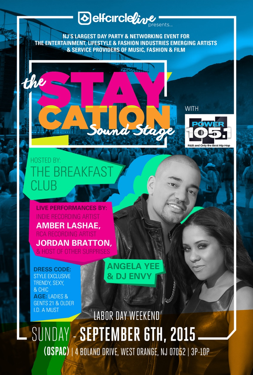 Elf Circle Presents:  The Staycation Sound Stage Hosted by The Breakfast Club  Sunday, September 6, 2015 3:00 p.m. to 10:00 p.m.  This 21+ ONLY event will be NJ's largest day party and networking event for the entertainment, lifestyle, and fashion industries' emerging artists and service providers of music, fashion, and film!  Tickets are $30 online and $40 at the gate and can be purchased at  https://www.eventbrite.com/e/the-staycation-tickets-18168462360